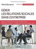 Gérer les relations sociales dans l'entreprise - Diriger une réunion de CE, évaluer le climat social, désamorcer une grève...Les dessous des cartes du dialogue social.