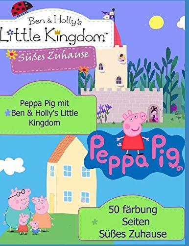 Peppa Pig mit Ben & Holly's Little Kingdom: 50 färbung Seiten Süßes Zuhause