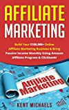 Affiliate Marketing: How To Build Your $100'000+ Online Affiliate Marketing Business & Bring Passive Income Monthly Using Amazon Affiliate Program & Clickbank! (English Edition)