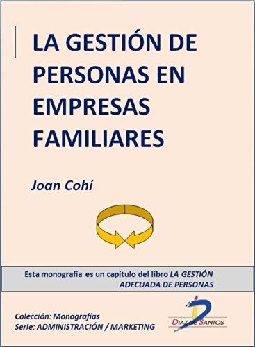 La gestión de personas en empresas familiares (Capítulo del libro La gestión adecuada de personas): 1 por Joan Cohí