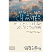 Walking on Water When You Feel Like You're Drowning: Finding Hope in Life's Darkest Moments by Tommy Nelson (2012-10-01)