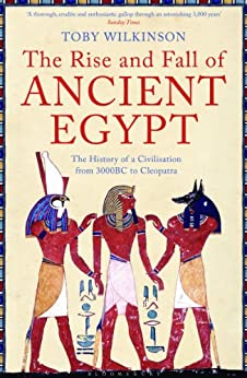 The Rise and Fall of Ancient Egypt by [Wilkinson, Toby]