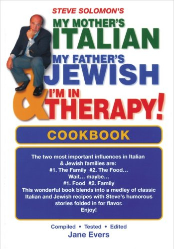 Steve Solomon's My Mother's Italian, My Father's Jewish & I'm in Therapy! Cookbook
