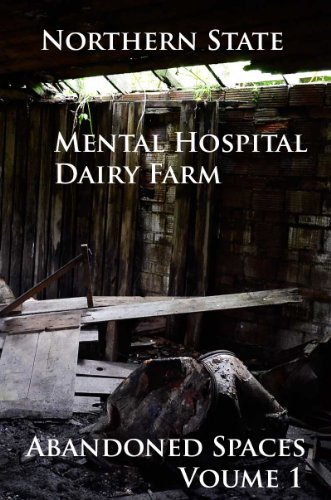 abandoned-spaces-volume-1-northern-state-mental-hospital-dairy-farm-english-edition