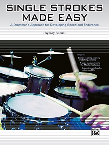 Single Strokes Made Easy: A Drummer's Approach for Developing Speed and Endurance por Roy Burns