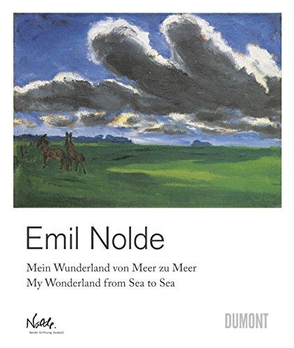 Emil Nolde. Mein Wunderland von Meer zu Meer: My Wonderland from Sea to Sea