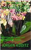 Ein zauberhaft blühendes Orchideenfenster anlegen: Wichtige Ratschläge und Orchideen als Hobby (Orchideefan 3)