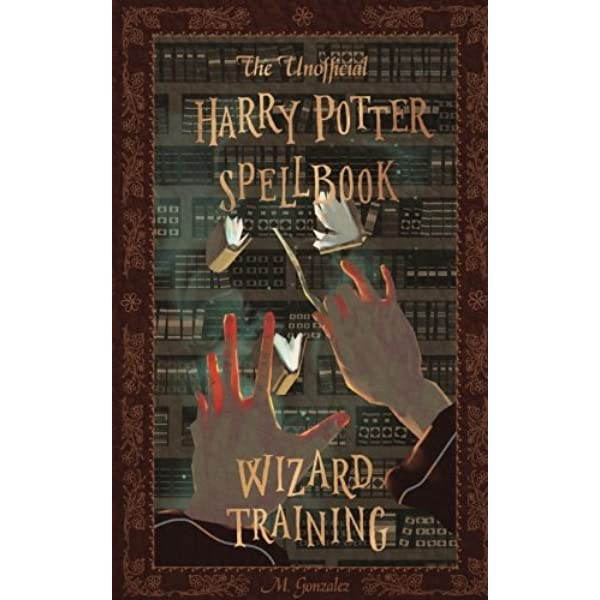 The Unofficial Harry Potter Spellbook: Wizard Training: Full ...