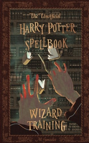 The Unofficial Harry Potter Spellbook: Wizard Training: