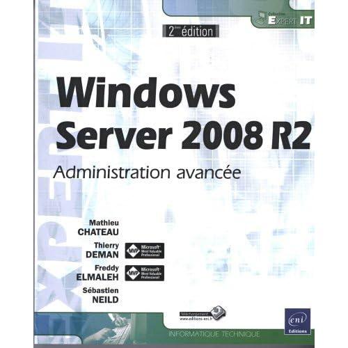 Windows Server 2008 R2 : Administration avancée by Sébastien Neild;Thierry Deman;Freddy Elmaleh;Mathieu Chateau(2011-08-16)