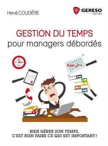 Gestion du temps pour managers débordés: Bien gérer son temps, c'est bien faire ce qui est important ! par Hervé Coudière
