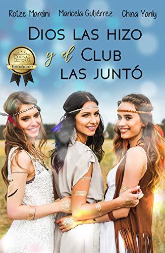 Dios Las Hizo y El Club Las Juntó por Maricela Gutiérrez