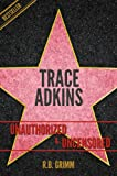 Trace Adkins Unauthorized & Uncensored (All Ages Deluxe Edition with Videos)