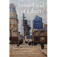 Sweet Land of Liberty: America in the Mind of the French Left, 1848–1871 (English Edition)