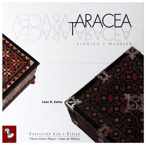 Taracea Islamica y Mudejar/ Islamic and Mudejar Marquetry (Uso Y Estilo / Use and Style) por Leon R. Zahar