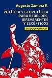 Política y egopolítica para rebeldes, irreverentes y escépticos (3ª Edición ampliada): Tercera Edición ampliada: 160 (Investigación)