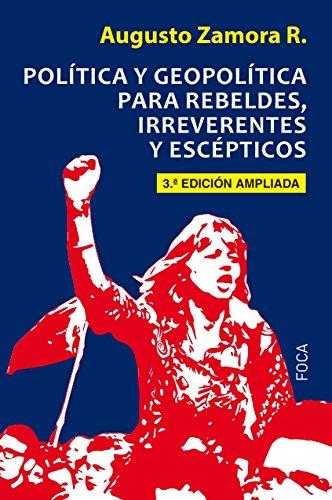 Política y egopolítica para rebeldes, irreverentes y escépticos (3ª Edición ampliada) (Investigación) por Augusto Zamora