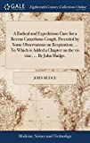 A Radical and Expeditious Cure for a Recent Catarrhous Cough. Preceded by Some Observatious on Respiration; ... to Which Is Added a Chapter on the VIS Vitæ, ... by John Mudge,
