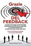 In 100 brevi post, 100 approfondimenti affrontati con stile fresco e immediato da oltre 50 esperti nei vari ambiti di applicazione del feedback: psicologia, marketing, comunicazione e tanto altro ancora. Per capire cos'è veramente il feedback e come ...
