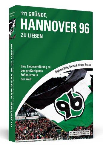 Preisvergleich Produktbild 111 Gründe, Hannover 96 zu lieben: Eine Liebeserklärung an den großartigsten Fußballverein der Welt