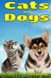 Cats and Dogs: Facts, Information and Beautiful Pictures about Cats and Dogs: Volume 1 (Animal Books for Children)