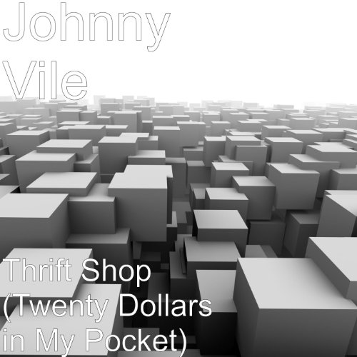 Thrift Shop (Twenty Dollars in My Pocket) - Thrift Shop