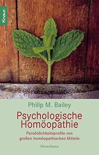 Psychologische Homöopathie: Persönlichkeitsprofile von großen homöopathischen Mitteln (Knaur. MensSana)