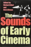 The Sounds of Early Cinema (Early Cinema in Review: Proceedings of Domitor) (2001-10-01)