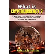 What is Cryptocurrency?: Everything You Need to Know about Cryptocurrency; Bitcoin, Ethereum, Litecoin, and Dogecoin (Cryptocurrencies) (English Edition)
