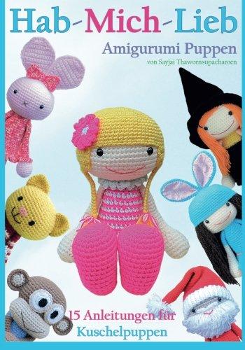 Preisvergleich Produktbild Hab-mich-lieb Amigurumi Puppen: 15 Anleitungen für Kuschelpuppen