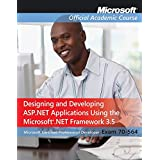 [(70-564: Designing and Developing ASP.NET Applications Using the Microsoft .NET Framework 3.5)] [By (author) Microsoft Official Academic Course] published on (May, 2010)