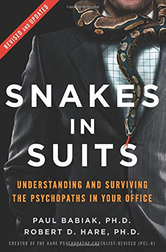 Snakes in Suits, Revised Edition: Understanding and Surviving the Psychopaths in Your Office