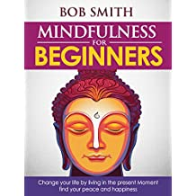 MINDFULLNESS: Mindfulness for Beginners & Mindfulness Mastery Bundle Box: Change your life by Living in the Present Moment without stress, Find your Peace ... management, Anxiety) (English Edition)