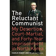 Reluctant Communist: My Desertion, Court-Martial, and Forty-Year Imprisonment in North Korea
