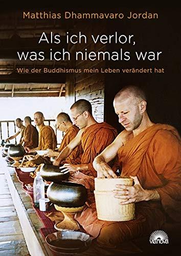 Als ich verlor, was ich niemals war: Wie der Buddhismus mein Leben verändert hat