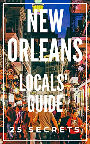 New Orleans 25 Secrets - The Locals Travel Guide  For Your Trip to New Orleans (Louisiana) 2019 (English Edition)
