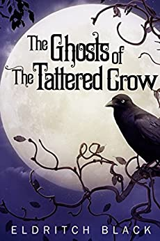 The Ghosts of The Tattered Crow by [Black, Eldritch]