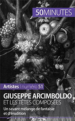En ligne téléchargement gratuit Giuseppe Arcimboldo et les têtes composées: Un savant mélange de fantaisie et d'érudition (Artistes t. 51) pdf epub