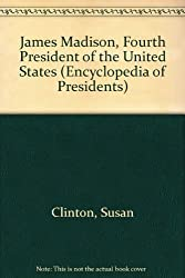 James Madison, Fourth President of the United States (Encyclopedia of Presidents) by Susan Clinton (1987-01-05)