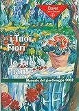 Scarica Libro I Tuoi Fiori le Tue Piante Manuale del giardinaggio 2002 (PDF,EPUB,MOBI) Online Italiano Gratis