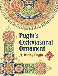 Pugin's Ecclesiastical Ornament (Dover Pictorial Archives)