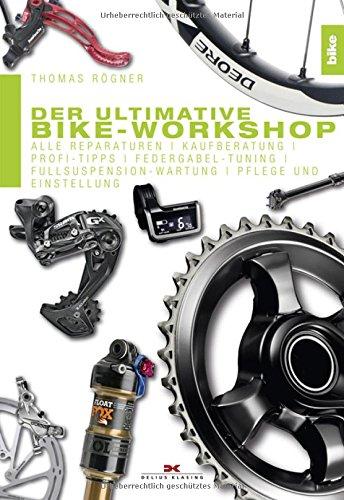 Preisvergleich Produktbild Der ultimative Bike-Workshop: Alle Reparaturen, Kaufberatung, Profi-Tipps, Federgabel-Tuning, Fullsuspension-Wartung, Pflege und Einstellung