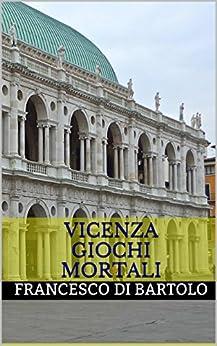 Vicenza Giochi Mortali di [Di Bartolo, Francesco]