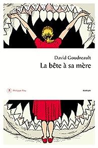 La bête à sa mère par David Goudreault