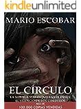 El Círculo (Libro Completo): La novela más inquietante que ha atrapado miles de lectores (Bestseller) (Spanish Edition)
