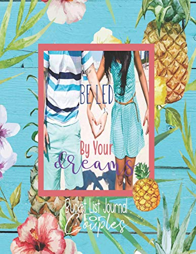 Be Led By Your Dreams, Bucket List Journal for Couples: Bucket List Book | Adventure Journal | Record your 100 Bucket List Ideas, Adventures, Goals ... as a Couple, Notebook Size 8.5 x 11 Inches (Palm Leaf Tree)