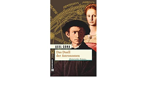 Das Duell der Astronomen: Historischer Roman (Historische Romane im GMEINER-Verlag) (German Edition)