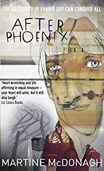 After Phoenix: The absurdity of family life can conquer all by [McDonagh, Martine]