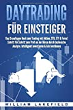 DAYTRADING FÜR EINSTEIGER: Das Grundlagen Buch zum Trading mit Aktien, CFD, ETF & Forex! Schritt für Schritt zum Profi…