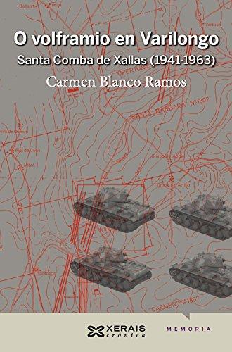 O volframio en Varilongo: Santa Comba de Xallas (1941-1963) (Edición Literaria - Crónica - Memoria)